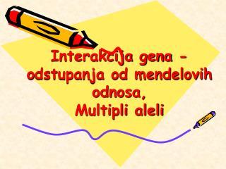 Interakcija gena -  o dstupanja od mendelovih odnosa,  Multipli aleli