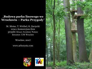 """"""" Budowa parku linowego we Wrocławiu – Parku Przygody """" M. Motas, T. Wróbel, K. Zarzycki"""