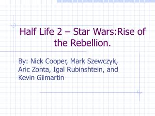 Half Life 2   Star Wars:Rise of the Rebellion.