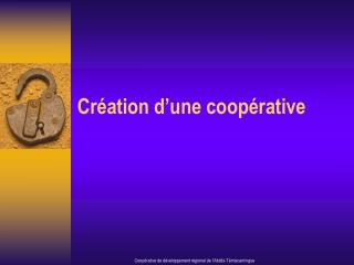 Cr�ation d�une coop�rative