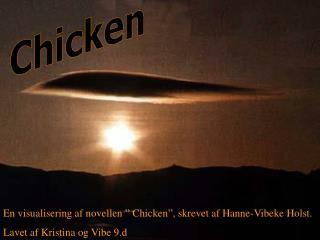 """En visualisering af novellen """" Chicken"""", skrevet af Hanne-Vibeke Holst."""