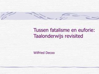 Tussen fatalisme en euforie:  Taalonderwijs revis i ted Wilfried Decoo