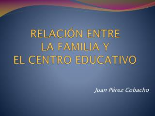 RELACIÓN ENTRE  LA FAMILIA Y  EL CENTRO EDUCATIVO