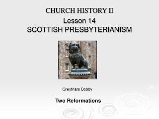CHURCH HISTORY II Lesson 14  SCOTTISH PRESBYTERIANISM