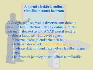 A portál zártkörű, online, virtuális intranet hálózata