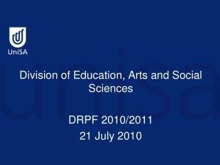 Division of Education, Arts and Social Sciences  DRPF 2010/2011 21 July 2010
