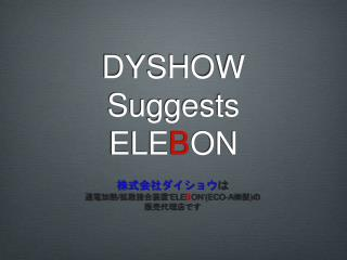 DYSHOW Suggests ELE B ON