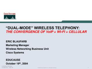 """DUAL-MODE"" WIRELESS TELEPHONY: THE CONVERGENCE OF VoIP + WI-FI + CELLULAR"