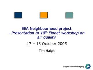 EEA Neighbourhood project -  Presentation to 10 th  Eionet workshop on air quality