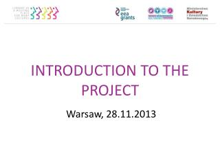 INTRODUCTION TO THE PROJECT j  Warsaw, 28.11.2013
