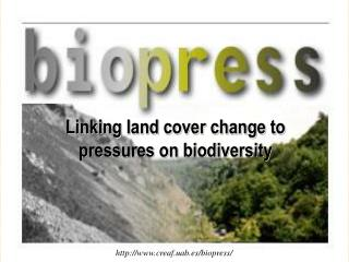 Linking land cover change to pressures on biodiversity