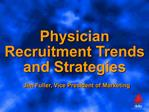 Physician Recruitment Trends and Strategies   Jim Fuller, Vice President of Marketing