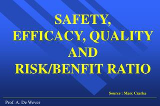 SAFETY,  EFFICACY, QUALITY AND  RISK/BENFIT RATIO