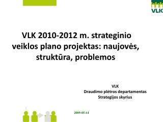 VLK 2010-2012 m. strateginio veiklos plano projektas: naujov?s, strukt?ra, problemos