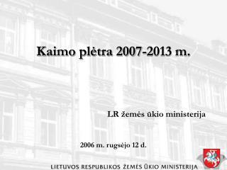 Kaimo plėtra 2007-2013 m.