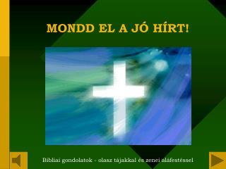 MONDD EL A J Ó HÍRT!