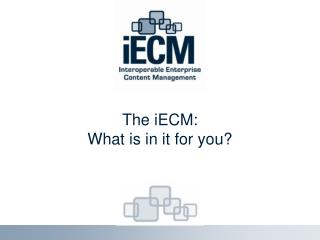 The iECM: What is in it for you?