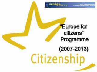 """""""Europe for citizens""""   Programme  (2007-2013)"""