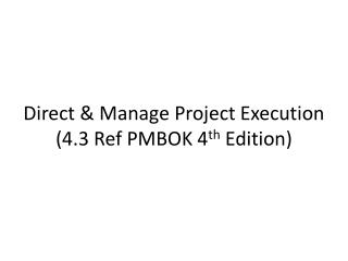 Direct & Manage Project Execution (4.3 Ref PMBOK 4 th  Edition)