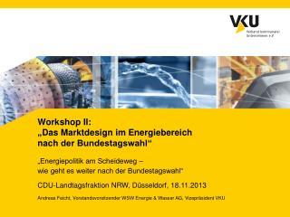 """Workshop  II: """" Das Marktdesign im Energiebereich  nach  der Bundestagswahl"""""""