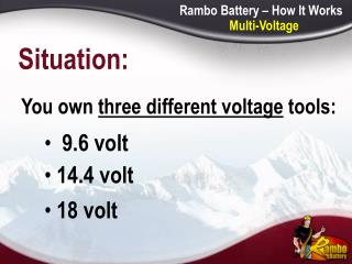 You own  three different voltage  tools: