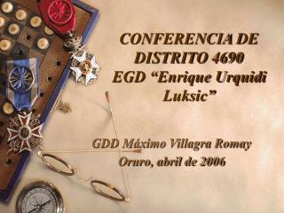 "CONFERENCIA DE DISTRITO 4690 EGD ""Enrique Urquidi Luksic"""