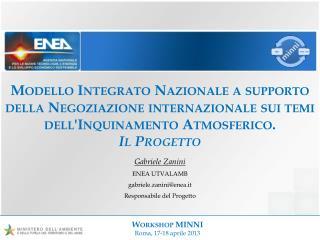 Gabriele Zanini ENEA UTVALAMB gabriele.zanini@enea.it Responsabile del Progetto