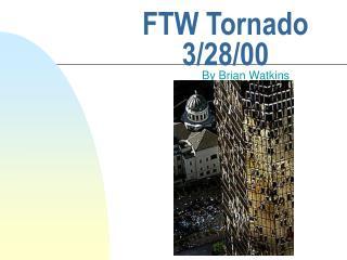FTW Tornado 3/28/00