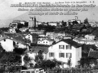 HARRI-XABALETA Hendaiako-Behereko Le Bas-Quartier Maison de Joséphine Molérès au premier plan