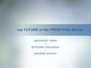 THE FUTURE of the FRESH FISH Market
