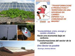 """""""Sostenibilidad, crisis, energía y  cambio climático. Hacia una economía baja en carbono."""