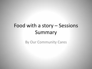 Food with a story – Sessions Summary