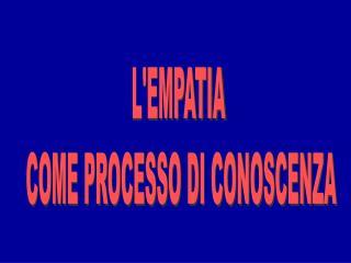L'EMPATIA  COME PROCESSO DI CONOSCENZA