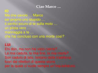 Ciao Marco … IO Ma che cavolo … Marco  sei proprio uno stupido …