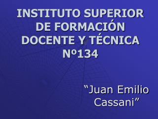INSTITUTO SUPERIOR  DE FORMACIÓN DOCENTE Y TÉCNICA Nº134