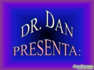 DR. DAN PRESENTA: