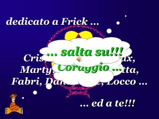 … a Cris, Lorenz, Eli, Max, Marty, Genio, Paoletta, Fabri, Dana, Vale, Locco …