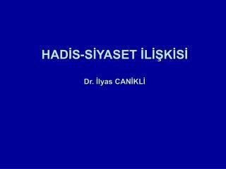 HADİS-SİYASET İLİŞKİSİ Dr. İlyas CANİKLİ