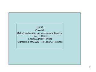 LUISS Corso di  Metodi matematici per economia e finanza.  Prof. F. Gozzi Lezione del 9/11/2009