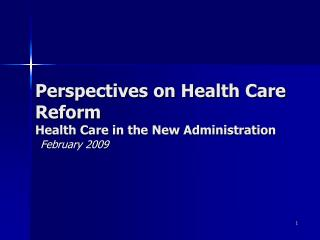 Perspectives on Health Care Reform  Health Care in the New Administration