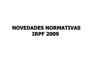 NOVEDADES NORMATIVAS IRPF 2009