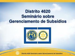 Distrito 4620  Semin ário  sobre Gerenciamento de Subsídios