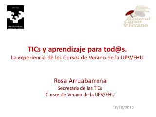 TICs  y aprendizaje para  tod@s .  La experiencia de los Cursos de Verano de la UPV/EHU