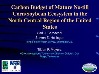 Carl J. Bernacchi Steven E. Hollinger Illinois State Water Survey, Champaign, IL Tilden P. Meyers