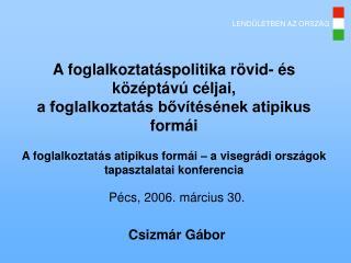 Pécs, 2006. március 30. Csizmár Gábor