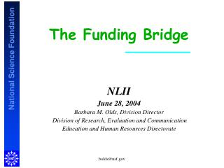 The Funding Bridge NLII June 28, 2004 Barbara M. Olds, Division Director