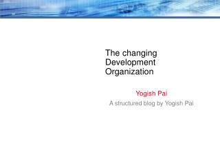 The changing Development Organization
