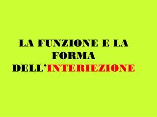 LA FUNZIONE E LA FORMA DELL' INTERIEZIONE
