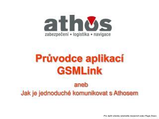 Průvodce aplikací GSMLink aneb  Jak je jednoduché komunikovat s Athosem