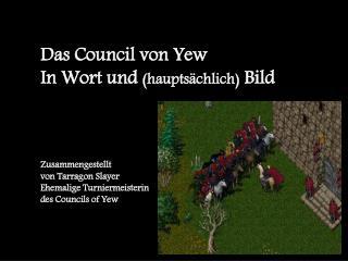 Das  Council  von Yew In  Wort und ( hauptsächlich ) Bild